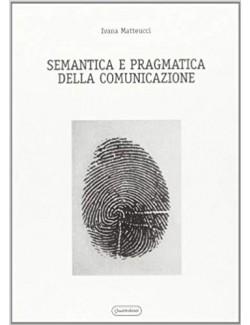 SEMANTICA E PRAGMATICA DELLA COMUNICAZIONE - MATTEUCCI IVANA (-50%)