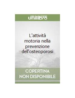 ATTIVITA' MOTORIA NELLA PREVENZIONE DELL OSTEOPOROSI - FEDERICI DI MURO (-50%)